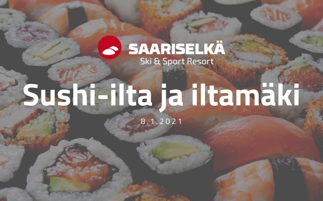Sushi-ilta ja iltamäki 8.1.2021